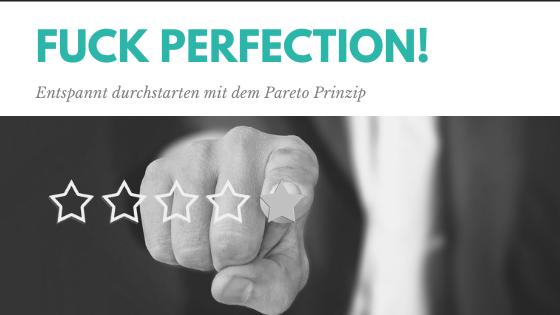 Fuck Perfection das Pareto Prinzip und die 80 20 Regel